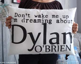 16 color options - Don't wake me up. I'm dreaming about Dylan O'Brien - pillow with filling