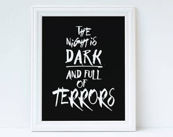The Night is Dark and Full of Terrors (Game of Thrones) Quote Black and White Print- Gifts For Her | Gifts For Him