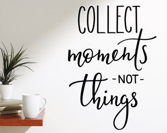 Collect Moments Not Things | Quotes Words Inspirational Motivational Goals Life Office Gym Café | Removable Vinyl Wall Sticker