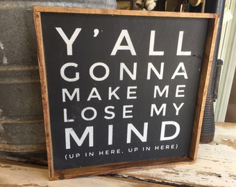 Ya'll Gonna Make Me Lose My Mind | Mom Sign | Mom Funny | Work Sign | Work Decor | Sign for Mothers | Rustic Decor | Farmhouse Decor |