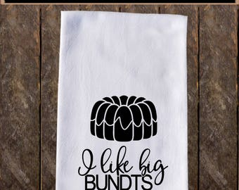 I Like Big Bundts Funny Dish Towels , Funny Tea Towels , Flour Sack Towel Kitchen Decore, Custom Tea Towel Kitchen Gift KC42