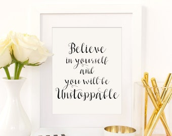 believe in yourself and you will be unstoppable print, inspirational quote, digital download, instant download, quote art, printable quote