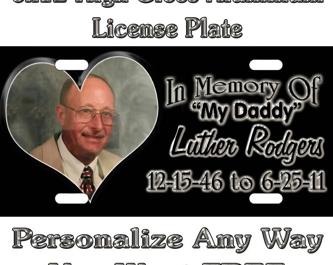 59016b11d2a8 ... Background Wallpaper Aluminum Novelty  15.00. In Memory Of Heart ANY  PHOTO Picture Sign Custom Monogram License Plate Auto Car Tag Personalize