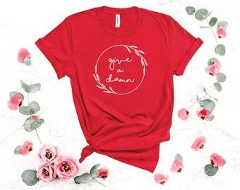 Give a Damn Tee l Women's Graphic Tees l Inspirational Shirt l Boho Shirt l Motivational Shirt
