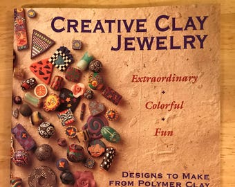 Creative Clay Jewelry: Extraordinary, Colorful, Fun Designs To Make From Polymer Clay by Leslie Dierks