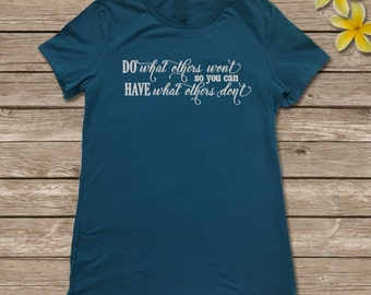 Do what others won't, so you can have what others don't women's t-shirt
