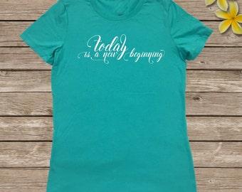 Today is a new beginning- women's shirt