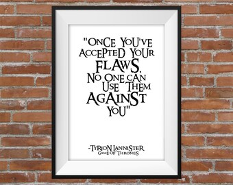 Once You've Accepted Your Flaws, No One Can Use Them Against You - Tyrion Lannister Game Of Thrones Quote - Printable Wall Art Digital Print