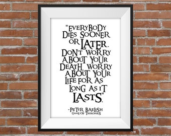 Everybody Dies Sooner Or Later - Petyr Baelish Game Of Thrones Quote - Printable Wall Art - Typographic Digital Print - GoT Poster