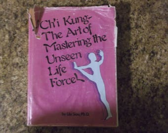 Chi' Kung - The Art of Mastering the Unseen Life Force by Lily Siou, Ph.D