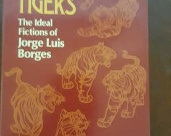 Paper Tigers: The Ideal Fictions of Jorge Luis Borges
