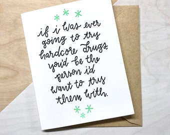 If I was going to try hardcore drugs - Letterpress Greeting Card