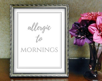 Allergic To Mornings Printable, Grey & White, Funny, Printable, Humor Decor, print, Not A Morning Person, Digital Download, Instant Cute