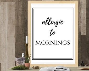 Allergic To Mornings Printable, Funny Decor, Printable Decor, Humor Decor, 8x10 print, Not A Morning Person, Digital Download, Instant Cute
