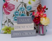 Please Remove Your Jimmy Choos wooden blocks Remove Shoes Entrance Hall New Home Gift New Home Hand Painted Shelf Blocks Jimmy Choo