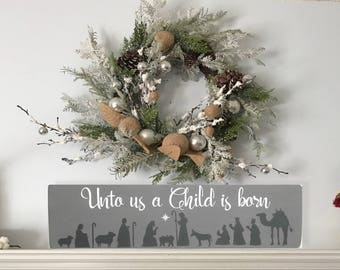 Christmas Wood Sign - Nativity Scene - Religious Decor - Christmas Decoration - Scripture Art - Wood Wall Art - Unto Us A Child Is Born