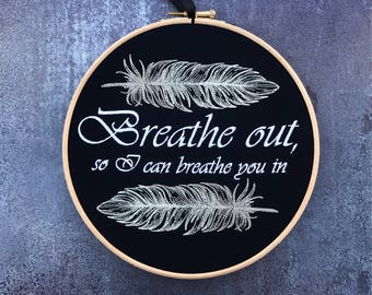 Breathe out, so I can breathe you in embroidery foo fighters dave grohl everlong fan hoop art feather tattoo gift lyrics quote music lover