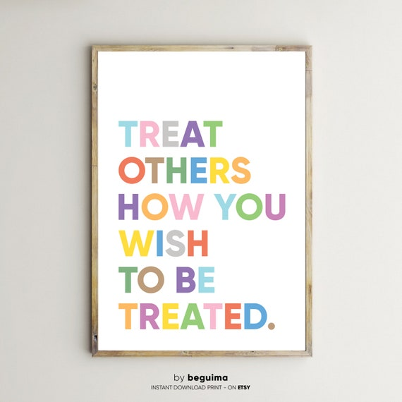 Treat Others How You Wish To Be Treated