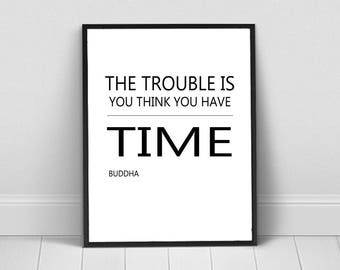 The Trouble Is Buddha  Quote  Instant Digital Download