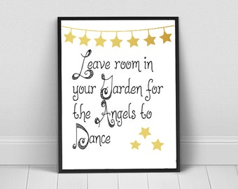 Leave Room In Your Garden For The Angels To Dance  Quote  Instant Digital Download