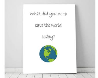 What Did You Do To Save The World Today Instant Digital Download, Typography, Iron On Transfer, Wall Art,