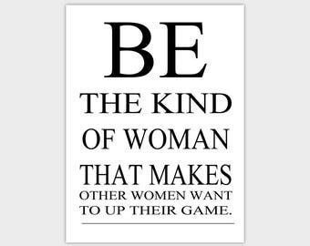 Be The Kind Of Woman That Makes Other Women Want To Up Their Game Quote  Instant Digital Download