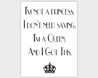 I'm Not A Princess I Don't Need Saving I'm A Queen And I Got This Quote  Instant Digital Download