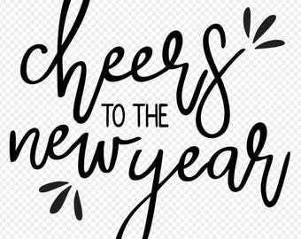 SVG Cut Files for Cricut - Cheers to the New Year - New Years Eve