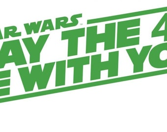 May the Fourth Be with you- Cut File for Cricut