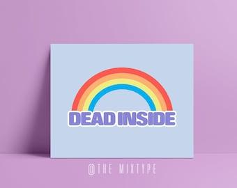 Dead Inside Print, Rainbow, Humor, Mental Health, Optimist, Pessimist