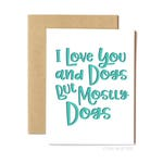 Funny Dog Card, Love Card, Anniversary Card, Valentine's Day Card, Anytime Card - I Love Dogs