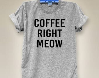 Coffee Right Meow shirt women graphic shirt hipster tumblr shirt women top slogan t-shirt cool shirt v neck shirt gray shirt size S M L