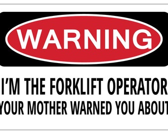 3dc07b63 I'M THE FORKLIFT OPERATOR Your Mother Warning Funny Novelty Sign gag gift