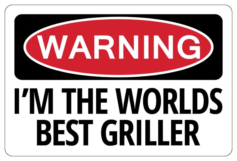 I'm The WORLDS Best GRILLER Warning BBQ Sign Funny Novelty Signs