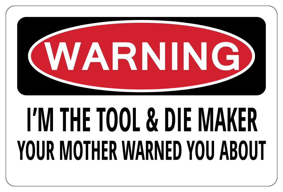 I'M THE TOOL & Die Maker Your Mother Warning Funny Novelty Sign