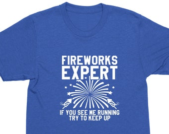06bb96275 Fireworks Expert, If You See Me Running Try To Keep Up, 4th of July Unisex  Shirt