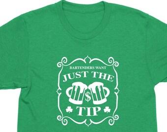 e02fe0a3d Bartenders Want Just the Tip - Bartender Shirt - Unisex St Patricks Day  Shirt - Mens St Pattys Day Shirt - Womens St Paddys Day Shirt