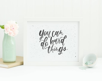 You Can Do Hard Things 8x10, 5x7, digital download, lettered quote, print