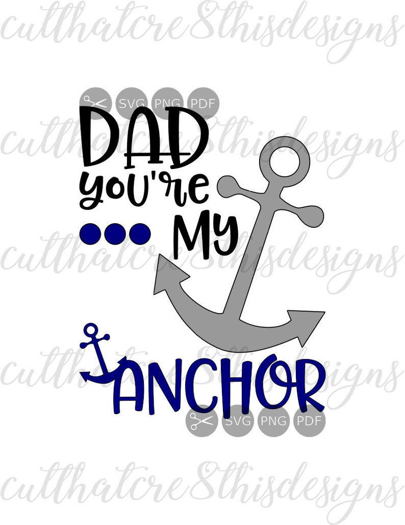 Dad You\'re My Anchor, Father\'s Day, Nautical, Quotes, SVG, PNG, EPS, Dxf, &  Pdf Digital Prints, Cut Files, For Silhouette, Cricut