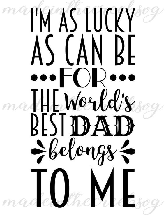 Best Dad Quotes Lucky As Can Be World's Best Dad Quotes Father's | Etsy Best Dad Quotes