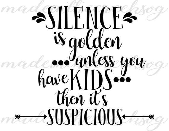 Schweigen Ist Gold Es Sei Denn Sie Kinder Zitate Leben Mit Kinder Mama Leben Svg Datei Digitaldruck Png Pdf Schneiden Datei Silhouette