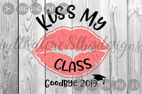 kiss my class goodbye grad graduation quotes svg