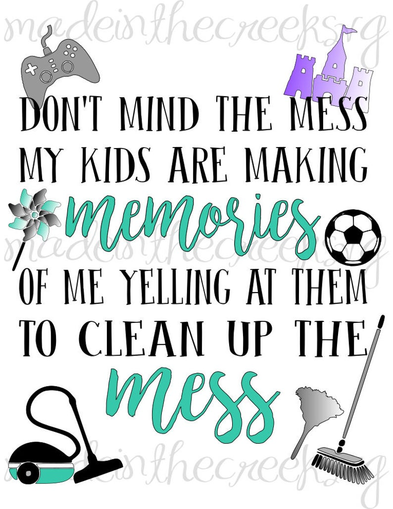 Dont Mind The Mess Quote Life With Kids House Quotes Etsy