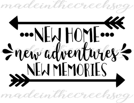 new home new adventures new memories quotes home svg etsy