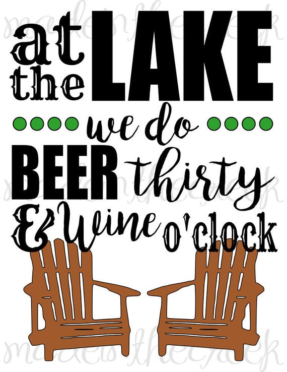 At The Lake, Quotes, Beer, Wine, Funny, Cabin Cottage Decor, SVG File,  Digital Print, PNG, PDF, Cut File, Silhouette, Cricut