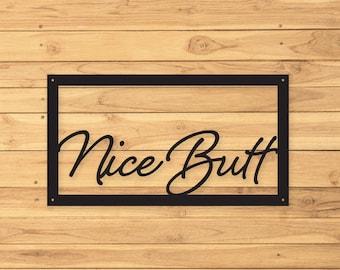 Nice Butt, Custom Metal Butt Sign, Metal Signs, Outdoor Signs, Indoor Signs, Bathroom Decor, Metal Sign