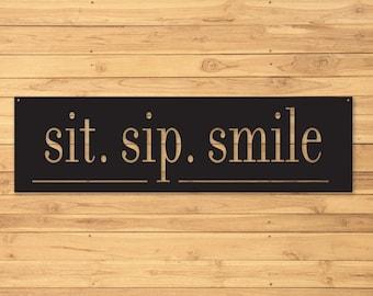 Sit, Sip, Smile, Custom Metal Sign, Metal Signs Personalized,Personalized Metal Sign, Outdoor Signs