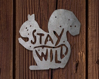 Squirrel Sign, Nature, Wild, Metal Sign, Cabin Sign, Nature Sign, Animal Signs, Stay Wild