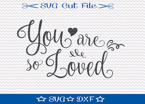 You Are So Loved Svg File Valentine Svg Cut File For Cameo Etsy