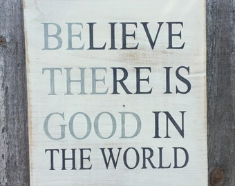 Believe There Is Good In The World Etsy